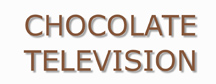 ChocolateTelevision